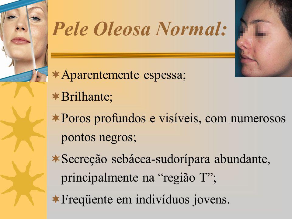 Pele Oleosa Desidratada:  Aparentemente espessa;  Brilhante;  Poros profundos e abertos;  Secreção sebácea aumentada;  Secreção sudorípara diminuída;  Fácil descamação;  Tendência a formação de rugas.