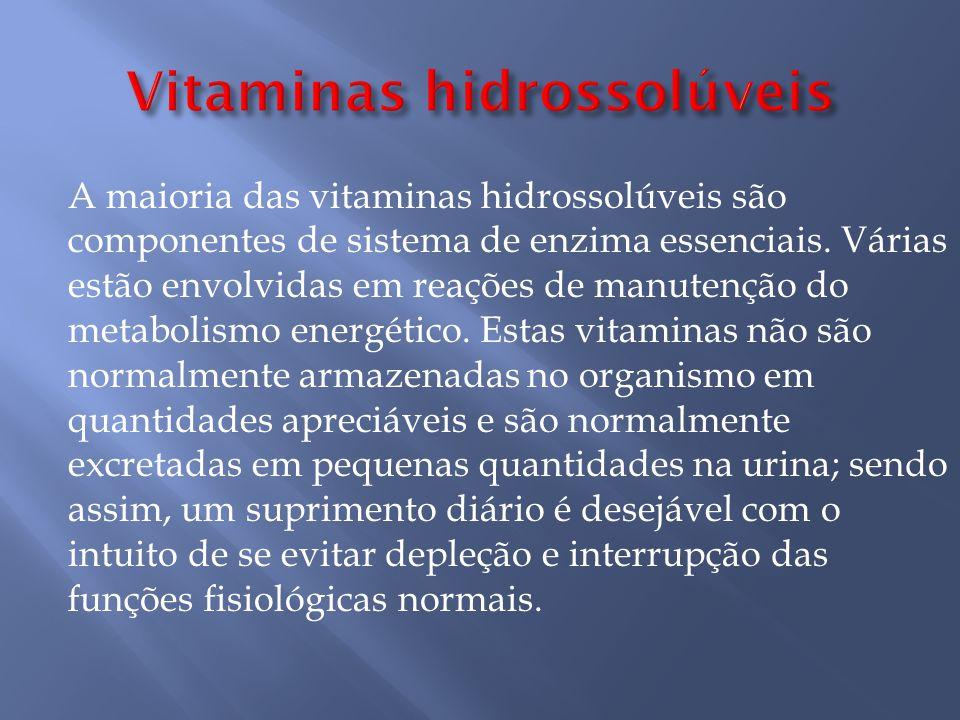 A maioria das vitaminas hidrossolúveis são componentes de sistema de enzima essenciais.