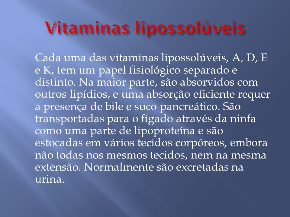 Cada uma das vitaminas lipossolúveis, A, D, E e K, tem um papel fisiológico separado e distinto.