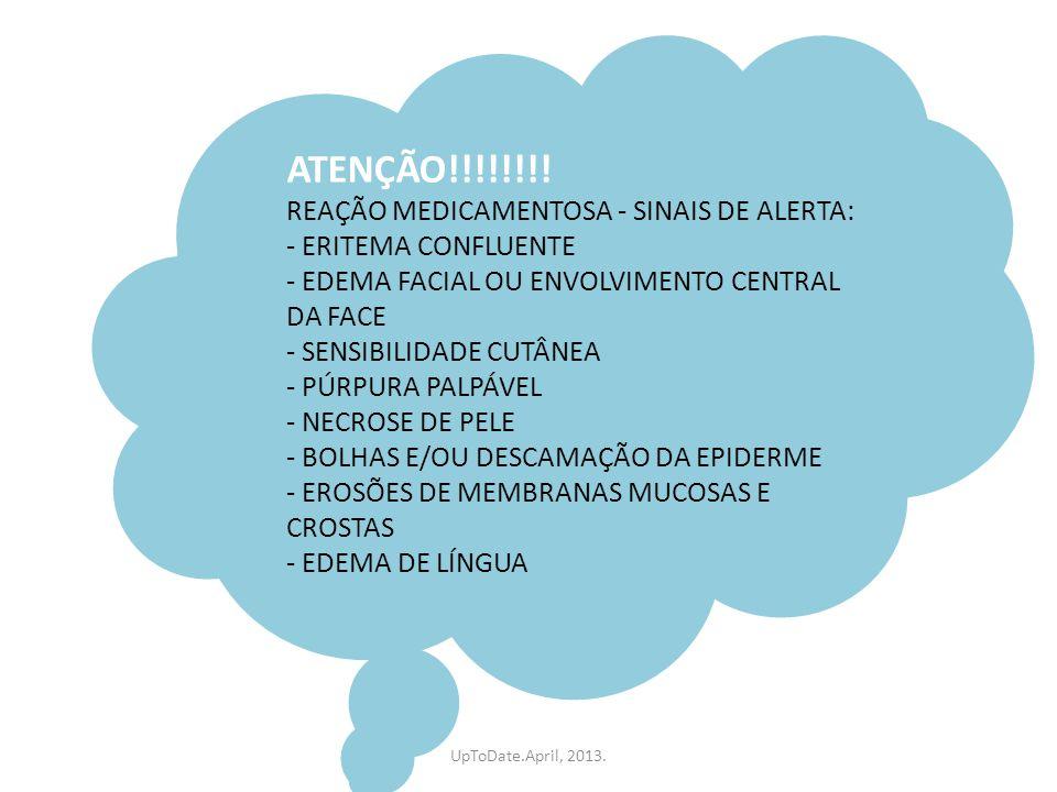 ATENÇÃO!!!!!!!! REAÇÃO MEDICAMENTOSA - SINAIS DE ALERTA: - ERITEMA CONFLUENTE - EDEMA FACIAL OU ENVOLVIMENTO CENTRAL DA FACE - SENSIBILIDADE CUTÂNEA -