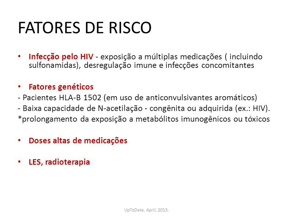FATORES DE RISCO Infecção pelo HIV - exposição a múltiplas medicações ( incluindo sulfonamidas), desregulação imune e infecções concomitantes Fatores