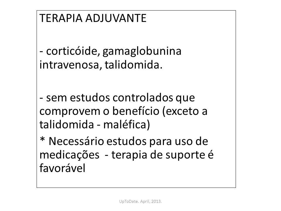 TERAPIA ADJUVANTE - corticóide, gamaglobunina intravenosa, talidomida. - sem estudos controlados que comprovem o benefício (exceto a talidomida - malé