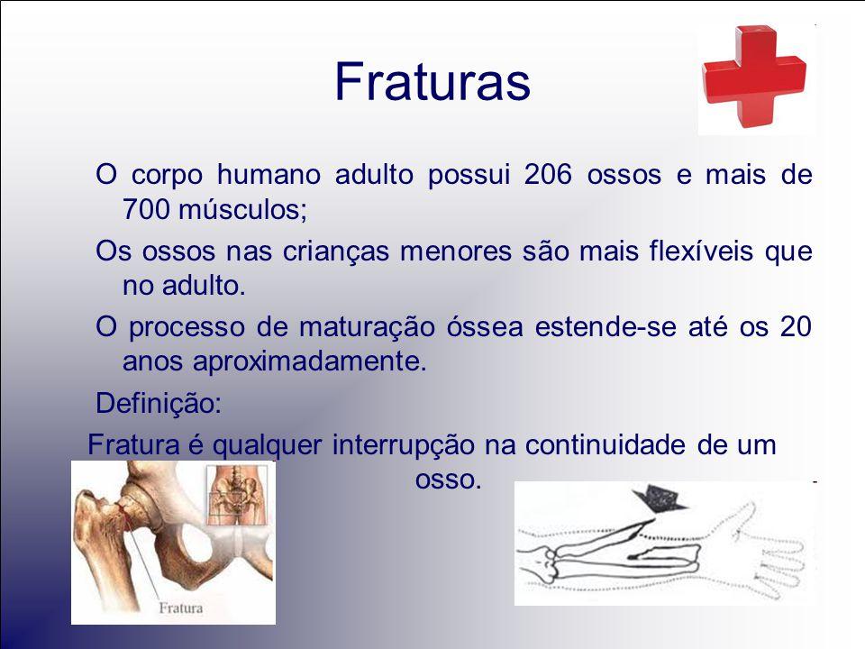 Fraturas O corpo humano adulto possui 206 ossos e mais de 700 músculos; Os ossos nas crianças menores são mais flexíveis que no adulto.