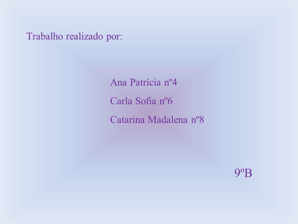 Trabalho realizado por: Ana Patrícia nº4 Carla Sofia nº6 Catarina Madalena nº8 9ºB