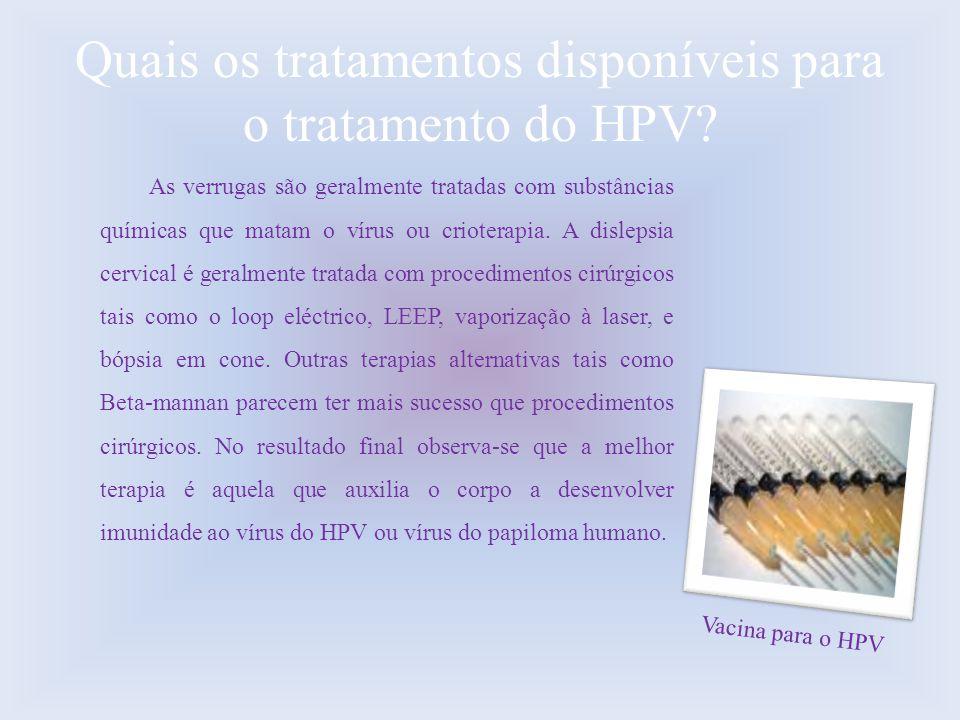 Quais os tratamentos disponíveis para o tratamento do HPV? As verrugas são geralmente tratadas com substâncias químicas que matam o vírus ou crioterap