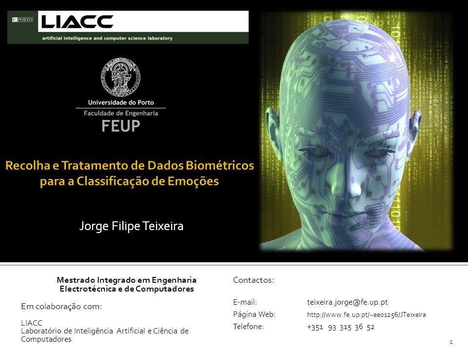 Jorge Filipe Teixeira Mestrado Integrado em Engenharia Electrotécnica e de Computadores Em colaboração com: LIACC Laboratório de Inteligência Artificial e Ciência de Computadores Contactos: E-mail: teixeira.jorge@fe.up.pt Página Web: http://www.fe.up.pt/~ee01256/JTeixeira Telefone: +351 93 315 36 52 1