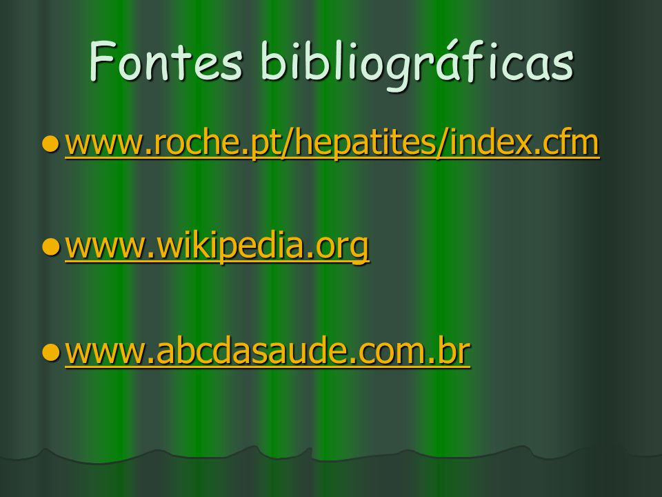Fontes bibliográficas www.roche.pt/hepatites/index.cfm www.roche.pt/hepatites/index.cfm www.roche.pt/hepatites/index.cfm www.wikipedia.org www.wikipedia.org www.wikipedia.org www.abcdasaude.com.br www.abcdasaude.com.br www.abcdasaude.com.br