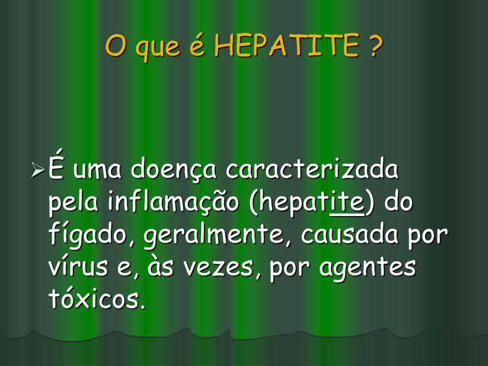 O que é HEPATITE ?  É uma doença caracterizada pela inflamação (hepatite) do fígado, geralmente, causada por vírus e, às vezes, por agentes tóxicos.