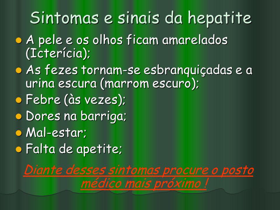 Sintomas e sinais da hepatite A pele e os olhos ficam amarelados (Icterícia); A pele e os olhos ficam amarelados (Icterícia); As fezes tornam-se esbra