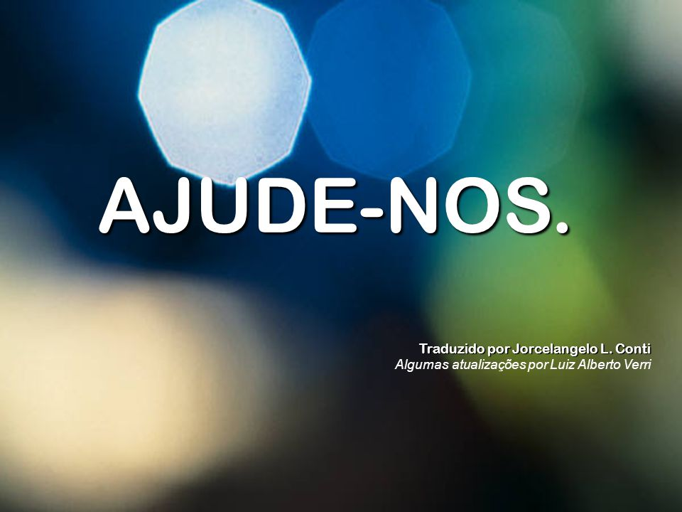 AJUDE-NOS. Traduzido por Jorcelangelo L. Conti Algumas atualizações por Luiz Alberto Verri