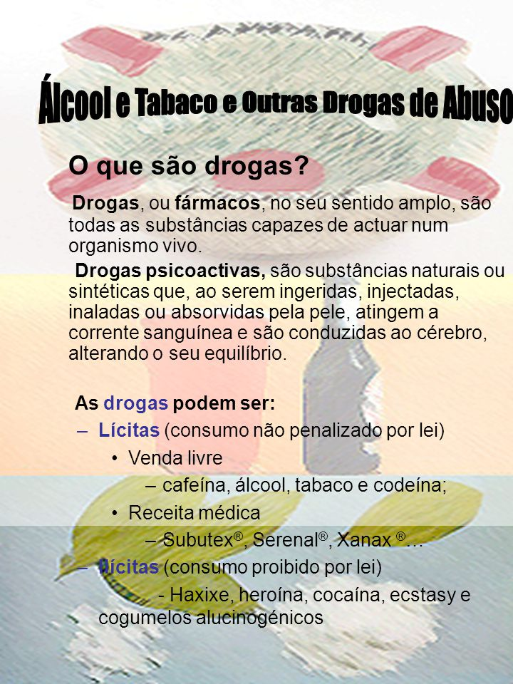 As drogas também podem ser classificadas de acordo com o seu efeito em: Estimulantes - álcool cafeína, cocaína, ecstasy, anfetaminas, etc.