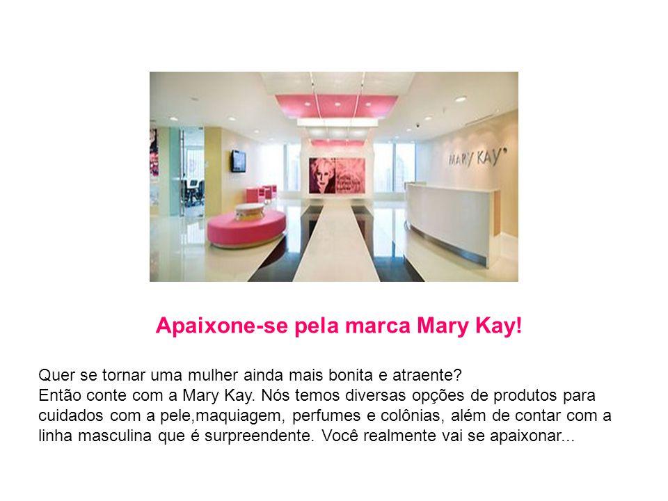 Apaixone-se pela marca Mary Kay! Quer se tornar uma mulher ainda mais bonita e atraente? Então conte com a Mary Kay. Nós temos diversas opções de prod