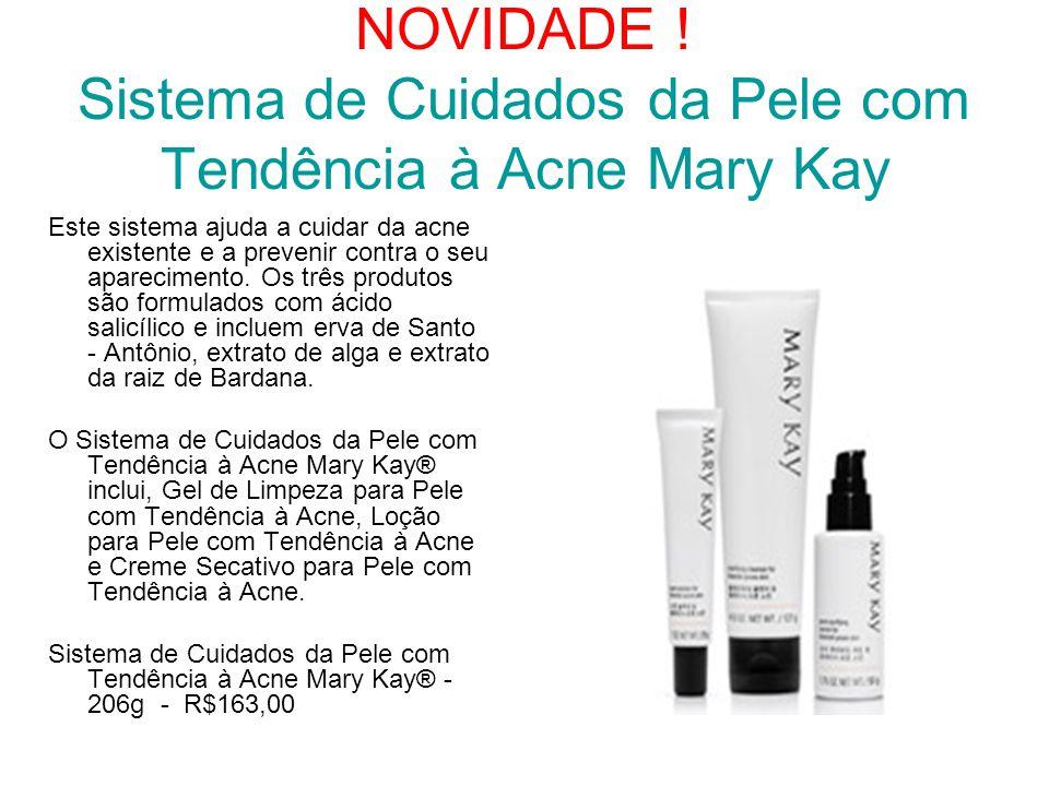 NOVIDADE ! Sistema de Cuidados da Pele com Tendência à Acne Mary Kay Este sistema ajuda a cuidar da acne existente e a prevenir contra o seu aparecime