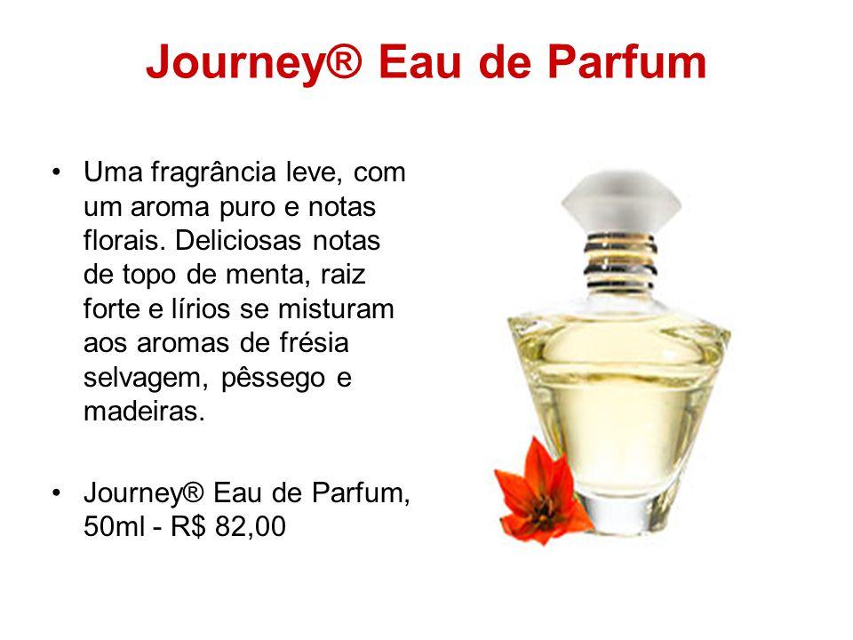 Journey® Eau de Parfum Uma fragrância leve, com um aroma puro e notas florais. Deliciosas notas de topo de menta, raiz forte e lírios se misturam aos