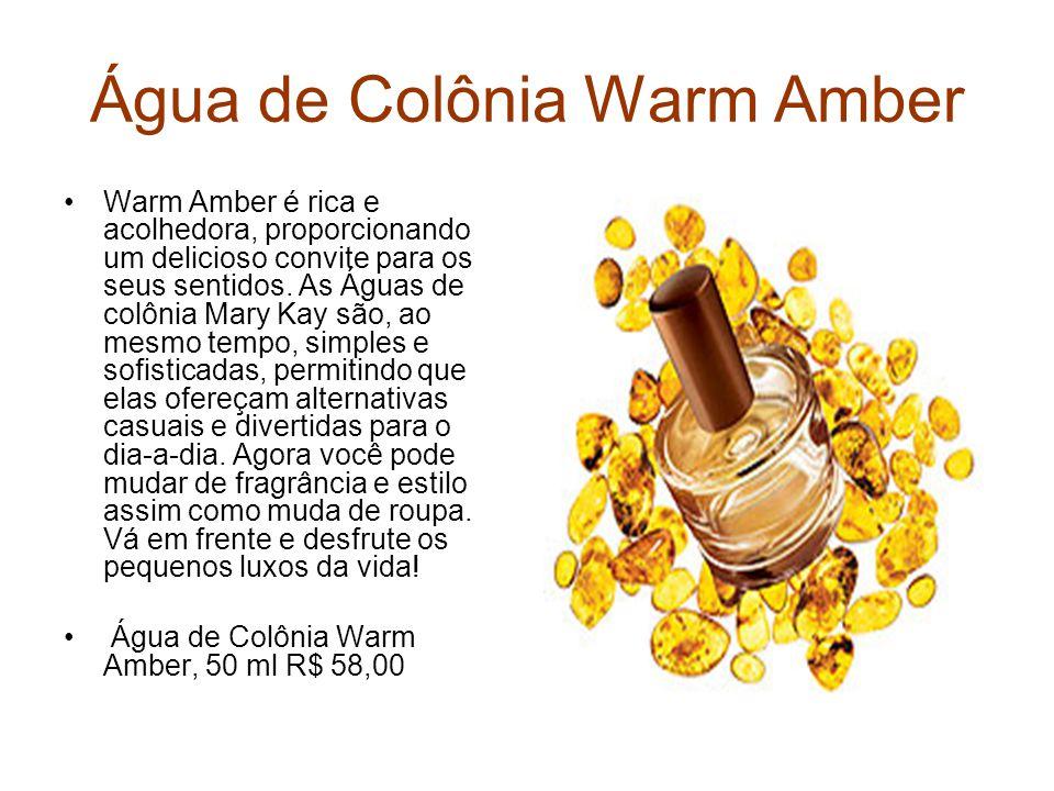 Água de Colônia Warm Amber Warm Amber é rica e acolhedora, proporcionando um delicioso convite para os seus sentidos. As Águas de colônia Mary Kay são