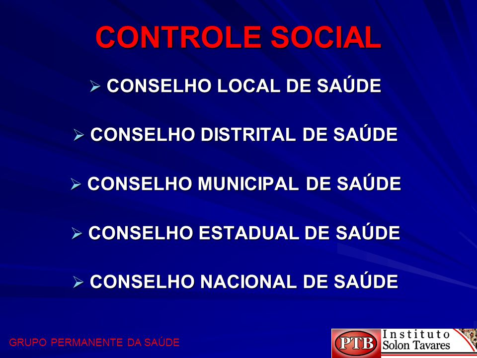 CONTROLE SOCIAL  CONSELHO LOCAL DE SAÚDE  CONSELHO DISTRITAL DE SAÚDE  CONSELHO MUNICIPAL DE SAÚDE  CONSELHO ESTADUAL DE SAÚDE  CONSELHO NACIONAL