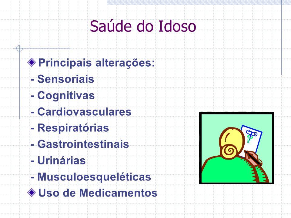 Saúde do Idoso Principais alterações: - Sensoriais - Cognitivas - Cardiovasculares - Respiratórias - Gastrointestinais - Urinárias - Musculoesquelétic