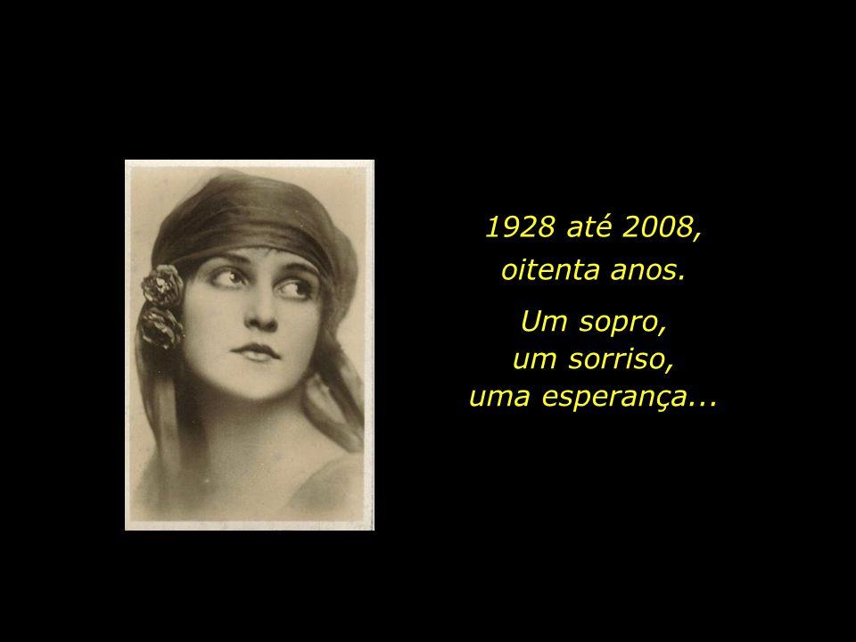1928 até 2008, oitenta anos. Um sopro, um sorriso, uma esperança...