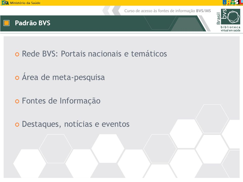 Padrão BVS Rede BVS: Portais nacionais e temáticos Área de meta-pesquisa Fontes de Informação Destaques, notícias e eventos