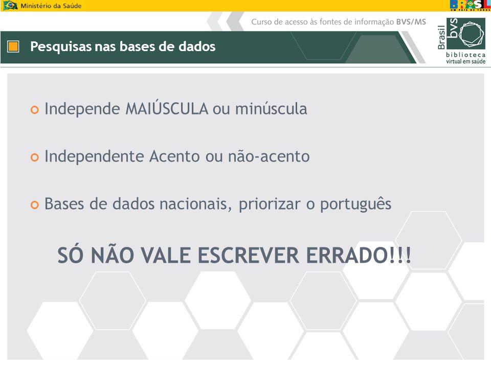 Pesquisas nas bases de dados Independe MAIÚSCULA ou minúscula Independente Acento ou não-acento Bases de dados nacionais, priorizar o português SÓ NÃO