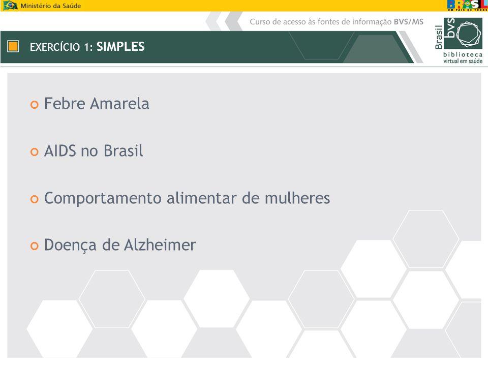 EXERCÍCIO 1: SIMPLES Febre Amarela AIDS no Brasil Comportamento alimentar de mulheres Doença de Alzheimer