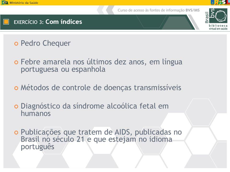 EXERCÍCIO 3: Com índices Pedro Chequer Febre amarela nos últimos dez anos, em língua portuguesa ou espanhola Métodos de controle de doenças transmissí