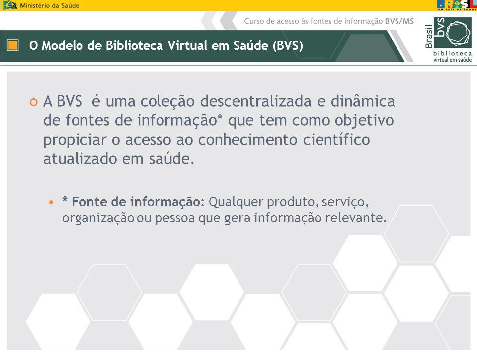 A BVS é uma coleção descentralizada e dinâmica de fontes de informação* que tem como objetivo propiciar o acesso ao conhecimento científico atualizado