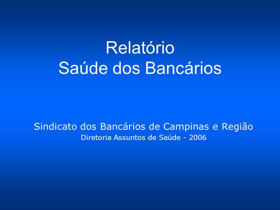 Relatório Saúde dos Bancários Sindicato dos Bancários de Campinas e Região Diretoria Assuntos de Saúde - 2006