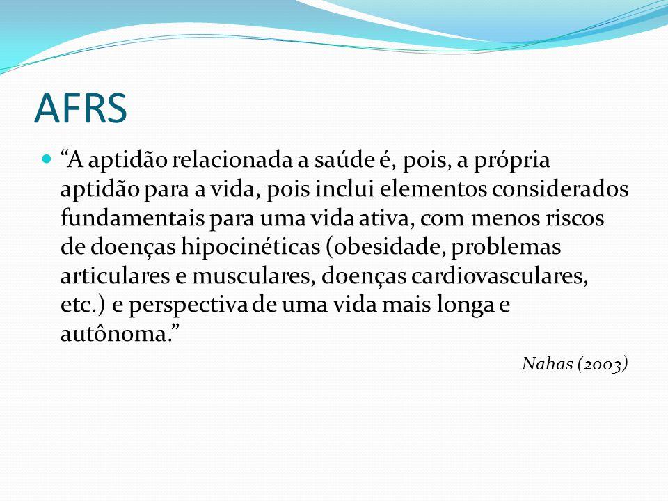 """AFRS """"A aptidão relacionada a saúde é, pois, a própria aptidão para a vida, pois inclui elementos considerados fundamentais para uma vida ativa, com m"""