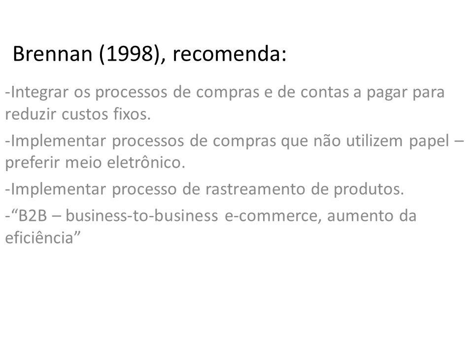 Brennan (1998), recomenda: -Integrar os processos de compras e de contas a pagar para reduzir custos fixos.