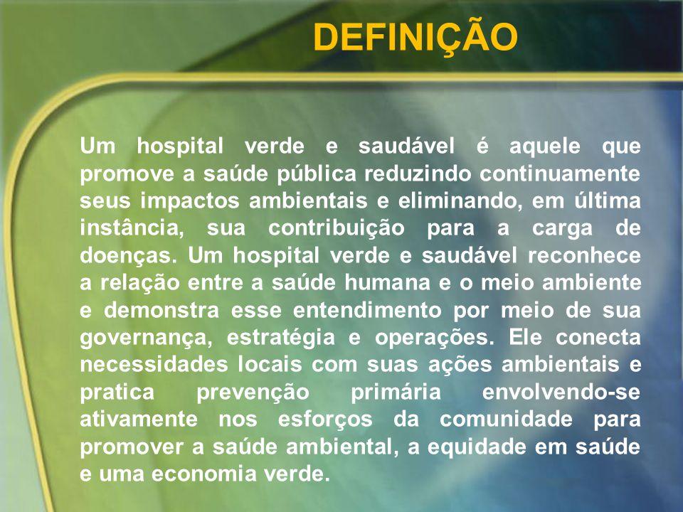Um hospital verde e saudável é aquele que promove a saúde pública reduzindo continuamente seus impactos ambientais e eliminando, em última instância, sua contribuição para a carga de doenças.