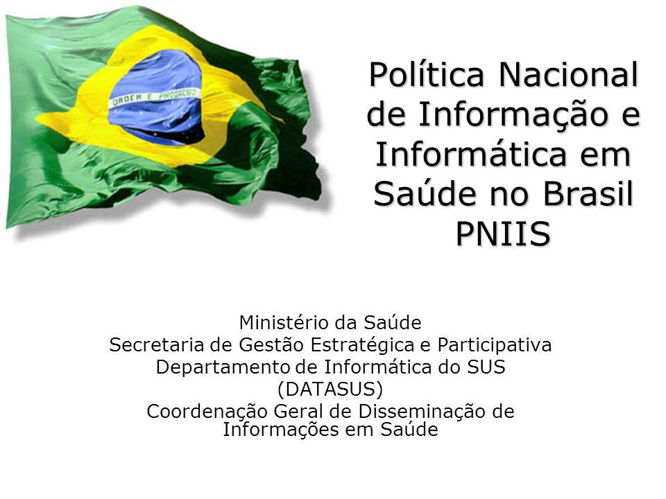 Ministério da Saúde/SE/DATASUS PNIIS 1 Política Nacional de Informação e Informática em Saúde no Brasil PNIIS Ministério da Saúde Secretaria de Gestão Estratégica e Participativa Departamento de Informática do SUS (DATASUS) Coordenação Geral de Disseminação de Informações em Saúde