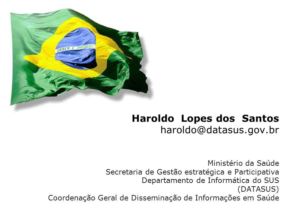Ministério da Saúde/SE/DATASUS PNIIS 17 Haroldo Lopes dos Santos haroldo@datasus.gov.br Ministério da Saúde Secretaria de Gestão estratégica e Participativa Departamento de Informática do SUS (DATASUS) Coordenação Geral de Disseminação de Informações em Saúde