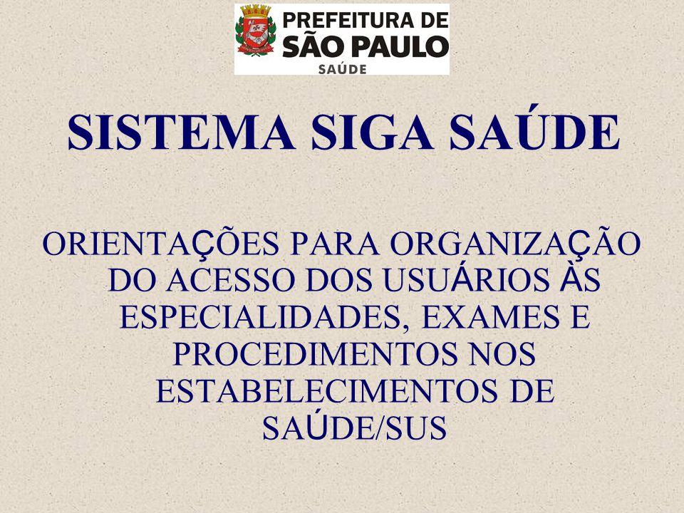 SIGA Saúde – ORIENTAÇÕES PARA ORGANIZAÇÃO DO ACESSO DOS USUÁRIOS ÁS ESPECIALIDADES, EXAMES E PROCEDIMENTOS NOS ESTABELECIMENTOS DE SAÚDE/SUS CONSIDERAÇÕES GERAIS CENTRAL MUNICIPAL DE REGULAÇÃO DE CONSULTAS, EXAMES E PROCEDIMENTOS  UNIDADE REGULADORA/AUTORIZADORA  UNIDADES SOLICITANTES  UNIDADES EXECUTANTES