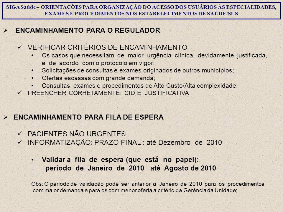  ENCAMINHAMENTO PARA O REGULADOR VERIFICAR CRITÉRIOS DE ENCAMINHAMENTO Os casos que necessitam de maior urgência clínica, devidamente justificada, e