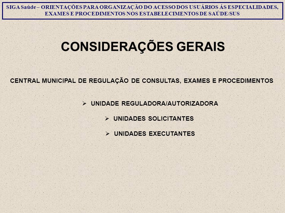 Não regulada UNIDADE SOLICITANTE EXECUTANTE Regulada SEM AUTORIZAÇÃO UNIDADE REGULADORA EXECUTANTE COM AUTORIZAÇÃO- APAC UNIDADE REGULADORA EXECUTANTE SIGA Saúde – ORIENTAÇÕES PARA ORGANIZAÇÃO DO ACESSO DOS USUÁRIOS ÀS ESPECIALIDADES, EXAMES E PROCEDIMENTOS NOS ESTABELECIMENTOS DE SAÚDE/SUS Tipos de OFERTAS