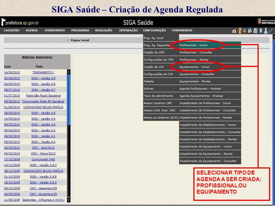 SIGA Saúde – Criação de Agenda Regulada SELECIONAR TIPO DE AGENDA A SER CRIADA: PROFISSIONAL OU EQUIPAMENTO