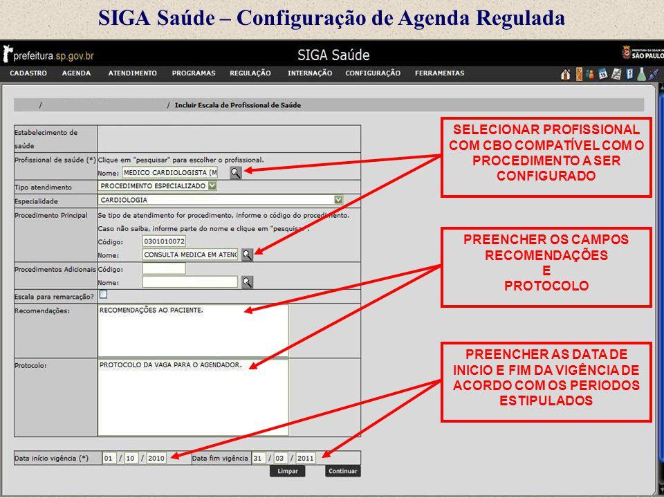 SIGA Saúde – Configuração de Agenda Regulada SELECIONAR PROFISSIONAL COM CBO COMPATÍVEL COM O PROCEDIMENTO A SER CONFIGURADO PREENCHER OS CAMPOS RECOM