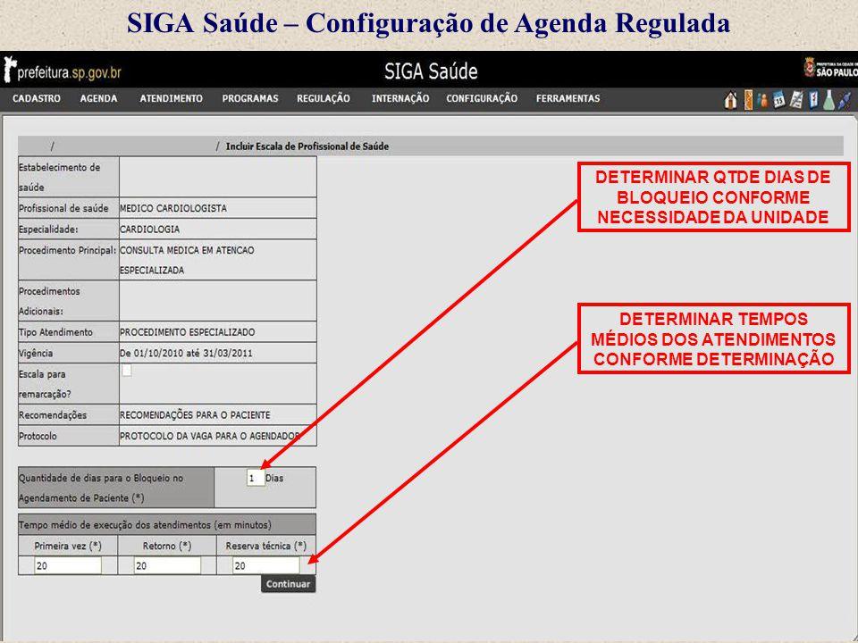 SIGA Saúde – Configuração de Agenda Regulada DETERMINAR QTDE DIAS DE BLOQUEIO CONFORME NECESSIDADE DA UNIDADE DETERMINAR TEMPOS MÉDIOS DOS ATENDIMENTO
