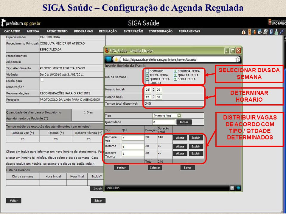 SIGA Saúde – Configuração de Agenda Regulada SELECIONAR DIAS DA SEMANA DETERMINAR HORARIO DISTRIBUIR VAGAS DE ACORDO COM TIPO / QTDADE DETERMINADOS