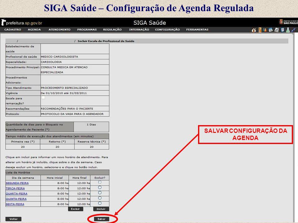 SIGA Saúde – Configuração de Agenda Regulada SALVAR CONFIGURAÇÃO DA AGENDA