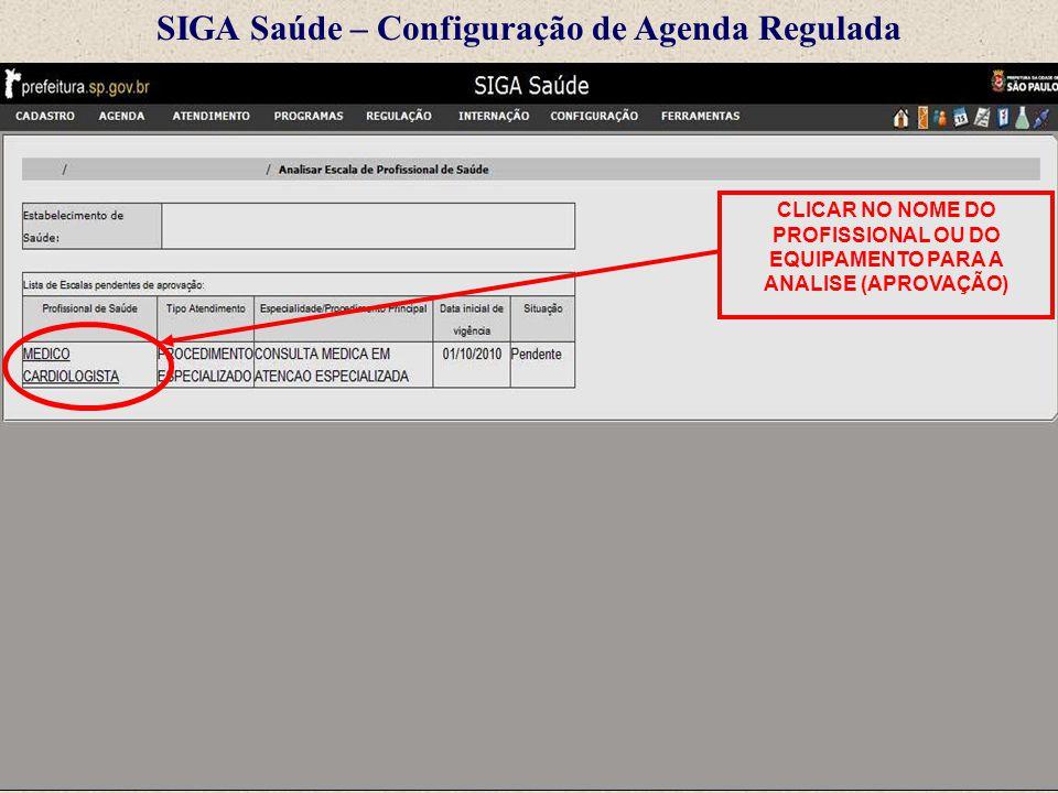 SIGA Saúde – Configuração de Agenda Regulada CLICAR NO NOME DO PROFISSIONAL OU DO EQUIPAMENTO PARA A ANALISE (APROVAÇÃO)