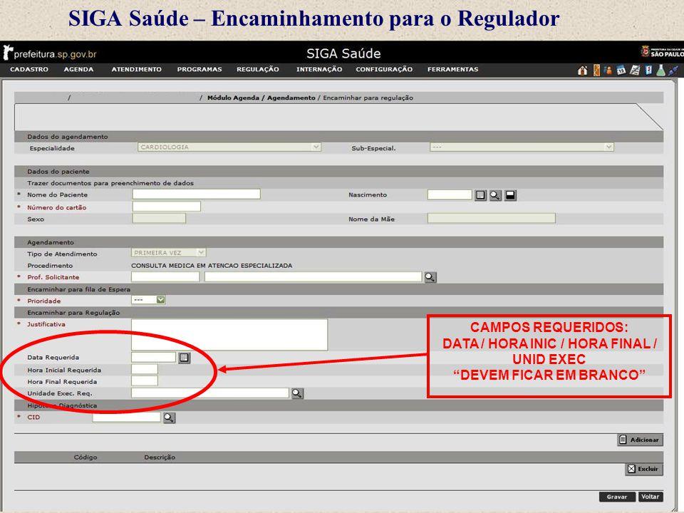 """SIGA Saúde – Encaminhamento para o Regulador CAMPOS REQUERIDOS: DATA / HORA INIC / HORA FINAL / UNID EXEC """"DEVEM FICAR EM BRANCO"""""""