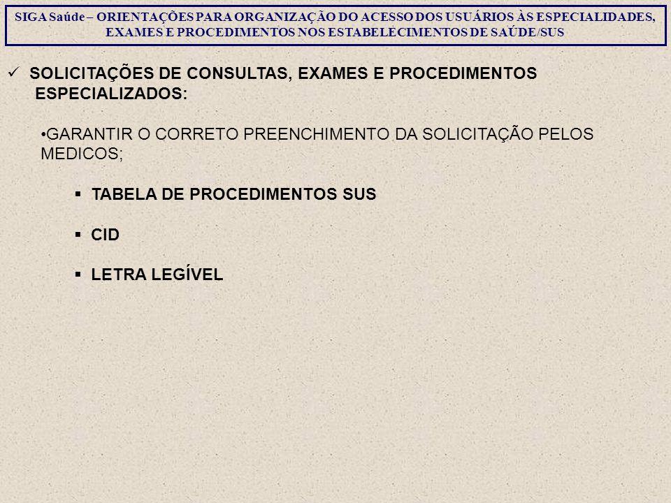 SOLICITAÇÕES DE CONSULTAS, EXAMES E PROCEDIMENTOS ESPECIALIZADOS: GARANTIR O CORRETO PREENCHIMENTO DA SOLICITAÇÃO PELOS MEDICOS;  TABELA DE PROCEDIME