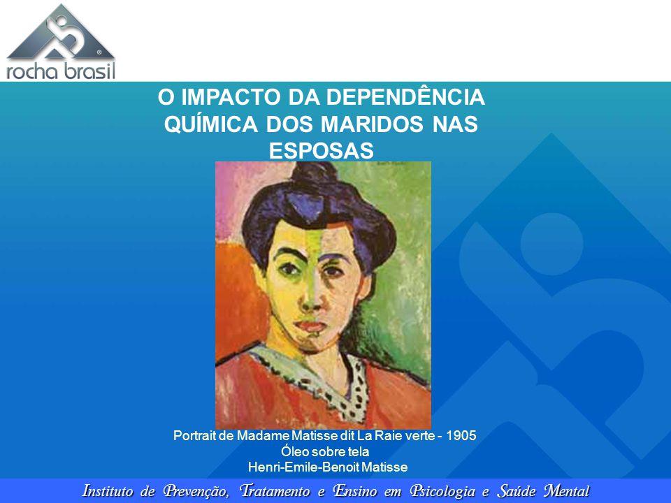 I nstituto de P revenção, T ratamento e E nsino em P sicologia e S aúde M ental O IMPACTO DA DEPENDÊNCIA QUÍMICA DOS MARIDOS NAS ESPOSAS Portrait de M