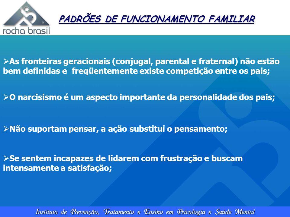 I nstituto de P revenção, T ratamento e E nsino em P sicologia e S aúde M ental PADRÕES DE FUNCIONAMENTO FAMILIAR  As fronteiras geracionais (conjuga