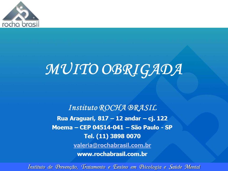 I nstituto de P revenção, T ratamento e E nsino em P sicologia e S aúde M ental MUITO OBRIGADA Instituto ROCHA BRASIL Rua Araguari, 817 – 12 andar – c