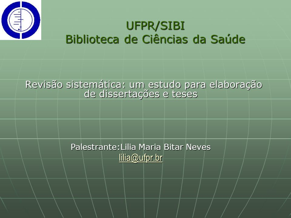 UFPR/SIBI Biblioteca de Ciências da Saúde Revisão sistemática: um estudo para elaboração de dissertações e teses Revisão sistemática: um estudo para e