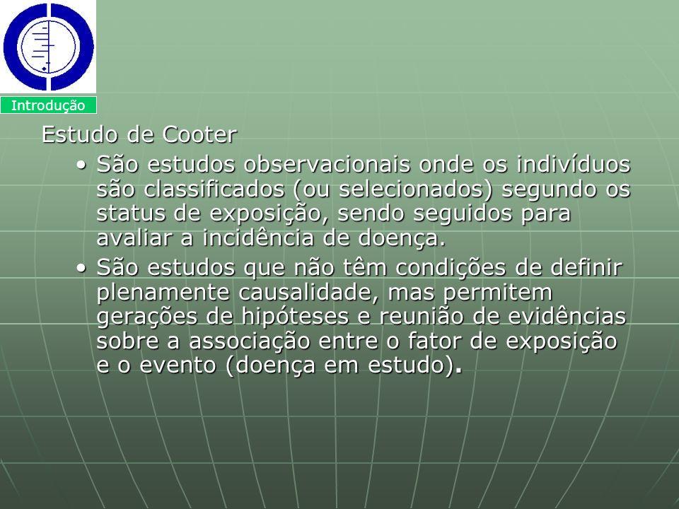 Estudo de Cooter São estudos observacionais onde os indivíduos são classificados (ou selecionados) segundo os status de exposição, sendo seguidos para