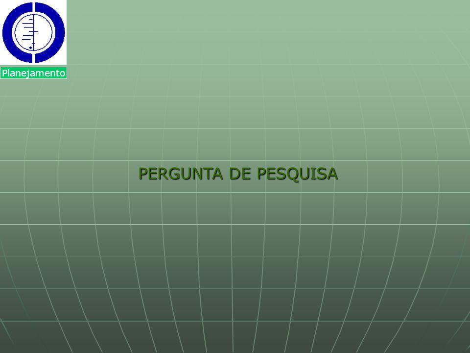 PERGUNTA DE PESQUISA PERGUNTA DE PESQUISA Planejamento